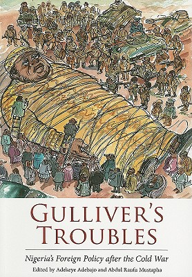Gulliver's Troubles: Nigeria's Foreign Policy After the Cold War - Adebajo, Adekeye (Editor), and Mustapha, Abdul Raufu (Editor)