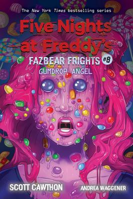 Gumdrop Angel (Five Nights at Freddy's: Fazbear Frights #8), 8 - Cawthon, Scott, and Waggener, Andrea