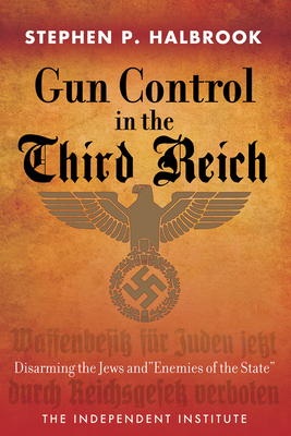Gun Control in the Third Reich: Disarming the Jews and Enemies of the State - Halbrook, Stephen P, PhD