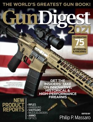 Gun Digest 2021, 75th Edition: The World's Greatest Gun Book! - Massaro, Philip (Editor)