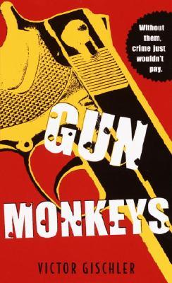 Gun Monkeys - Gischler, Victor