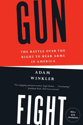 Gunfight: The Battle Over the Right to Bear Arms in America - Winkler, Adam