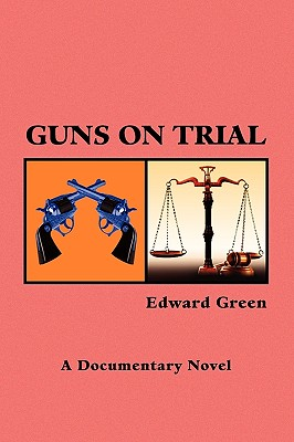 Guns on Trial - Green, Edward