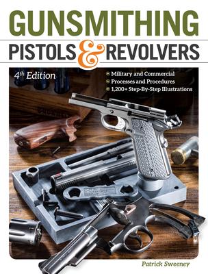 Gunsmithing Pistols & Revolvers - Sweeney, Patrick