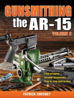 Gunsmithing the AR-15, Volume 2 - Sweeney, Patrick