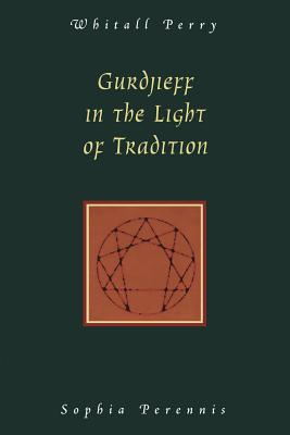 Gurdjieff in the Light of Tradition - Perry, Whitall N
