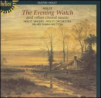 Gustav Holst: The Evening Watch and other choral music - Chris Mercer (tenor); Isobel Collyer (soprano); John Birch (organ); Joya Logan (mezzo-soprano);...