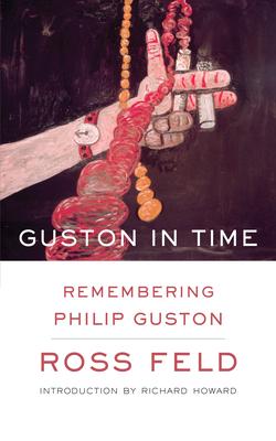 Guston in Time: Remembering Philip Guston - Feld, Ross