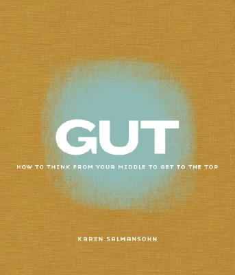 Gut: How to Think from Your Middle to Get to the Top - Salmansohn, Karen