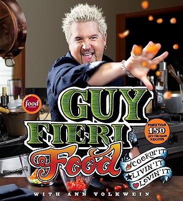 Guy Fieri Food: Cookin' It, Livin' It, Lovin' It - Fieri, Guy, and Volkwein, Ann