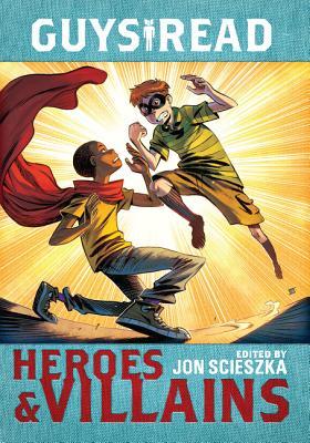 Guys Read: Heroes & Villains - Scieszka, Jon, and Healy, Christopher, and Creech, Sharon
