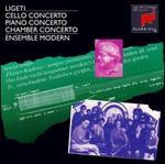 Gyorgy Ligeti: Cello Concerto; Piano Concerto; Chamber Concerto