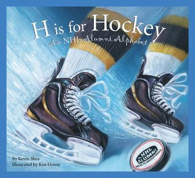 H Is for Hockey: An NHL Alumni Alphabet - Shea, Kevin