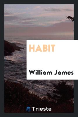 Habit - James, William, Dr.