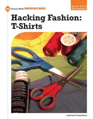 Hacking Fashion: T-Shirts - Fontichiaro, Kristin