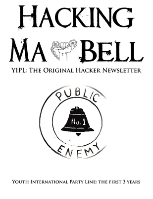 Hacking Ma Bell: The First Hacker Newsletter - Youth International Party Line, the First Three Years - Hoffman, Abbie (Contributions by), and Bell, Al (Contributions by), and Edison, Tom (Contributions by)