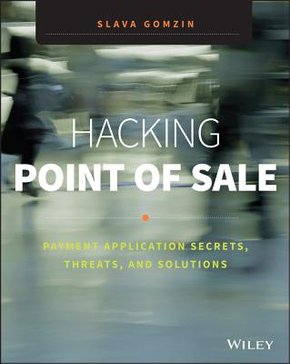 Hacking Point of Sale: Payment Application Secrets, Threats, and Solutions - Gomzin, Slava
