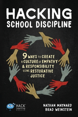 Hacking School Discipline: 9 Ways to Create a Culture of Empathy and Responsibility Using Restorative Justice - Maynard, Nathan, and Weinstein, Brad