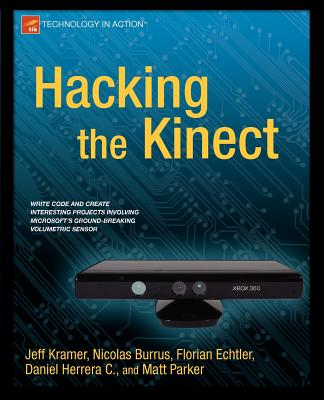 Hacking the Kinect - Kramer, Jeff, and Parker, Matt, and Castro, Daniel