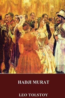 Hadji Murat - Tolstoy, Leo, and Maude, Aylmer (Translated by), and Maude, Louise (Translated by)