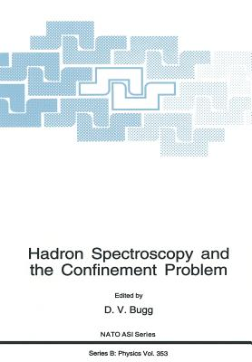 Hadron Spectroscopy and the Confinement Problem - Bugg, D V (Editor)