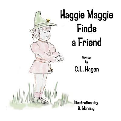 Haggie Maggie Finds a Friend - Hagen, C L