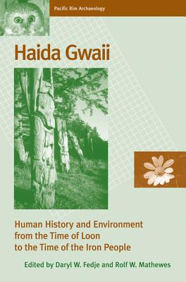 Haida Gwaii: Human History and Environment from the Time of Loon to the Time of the Iron People - Fedje, Daryl W (Editor), and Mathewes, Rolf W (Editor)