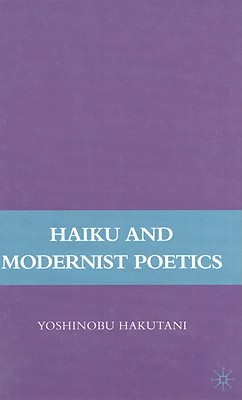 Haiku and Modernist Poetics - Hakutani, Y