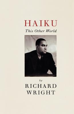 Haiku: This Other World - Wright, Richard, Dr., and Wright, Julia (Introduction by)