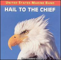 Hail to the Chief - United States Marine Band