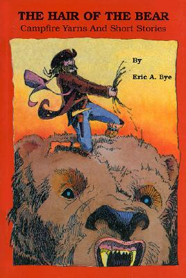 Hair of Bear Campfire Yarns - Bye, Eric A, and Knight, Denise E (Editor)