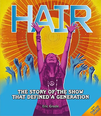 Hair: The Story of the Show That Defined a Generation - Grode, Eric