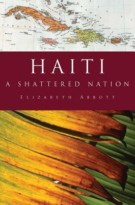 Haiti: A Shattered Nation - Abbott, Elizabeth