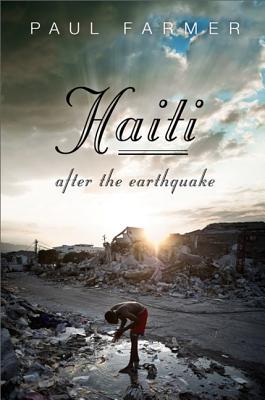 Haiti After the Earthquake - Farmer, Paul, Dr.