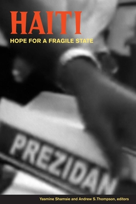 Haiti: Hope for a Fragile State - Shamsie, Yasmine (Editor), and Thompson, Andrew S (Editor)