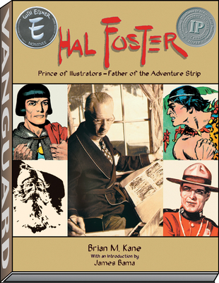 Hal Foster: Prince of Illustrators, Father of the Adventure Strip - Kane, Brian M, and Bama, James (Introduction by), and Spurlock, J David (Editor)