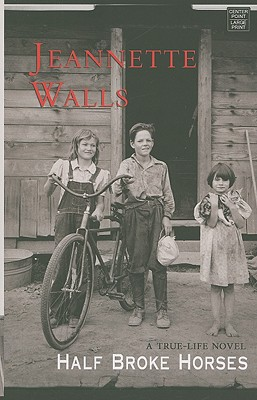Half Broke Horses: A True-Life Novel - Walls, Jeannette