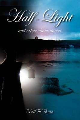 Half-Light: and Other Short Stories - Gunn, Neil