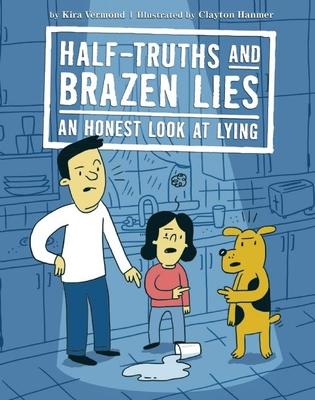 Half-Truths and Brazen Lies: An Honest Look at Lying - Vermond, Kira