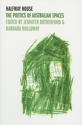 Halfway House: The Poetics of Australian Spaces - Rutherford, Jennifer (Editor), and Holloway, Barbara (Editor)