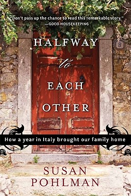 Halfway to Each Other: How a Year in Italy Brought Our Family Home - Pohlman, Susan