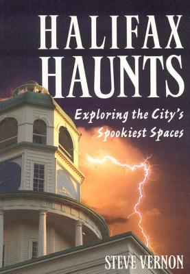 Halifax Haunts: Exploring the City's Spookiest Spaces - Vernon, Steve