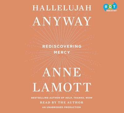 Hallelujah Anyway: Rediscovering Mercy - Lamott, Anne (Read by)