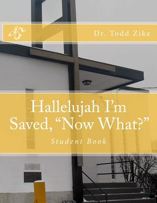 """Hallelujah I'm Saved, """"now What?"""": Student Book - Zike, Dr Todd"""