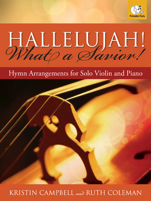 Hallelujah! What a Savior!: Hymn Arrangements for Solo Violin and Piano - Campbell, Kristin (Composer)