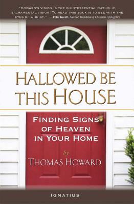Hallowed Be This House: Finding Signs of Heaven in Your Home - Howard, Thomas