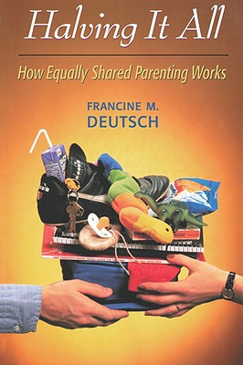 Halving It All: How Equally Shared Parenting Works - Deutsch, Francine M