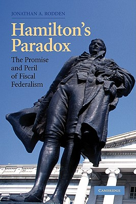 Hamilton's Paradox: The Promise and Peril of Fiscal Federalism - Rodden, Jonathan A, Professor
