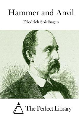 Hammer and Anvil - Spielhagen, Friedrich, and The Perfect Library (Editor)
