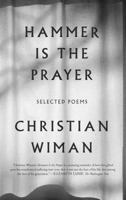 Hammer Is the Prayer: Selected Poems - Wiman, Christian